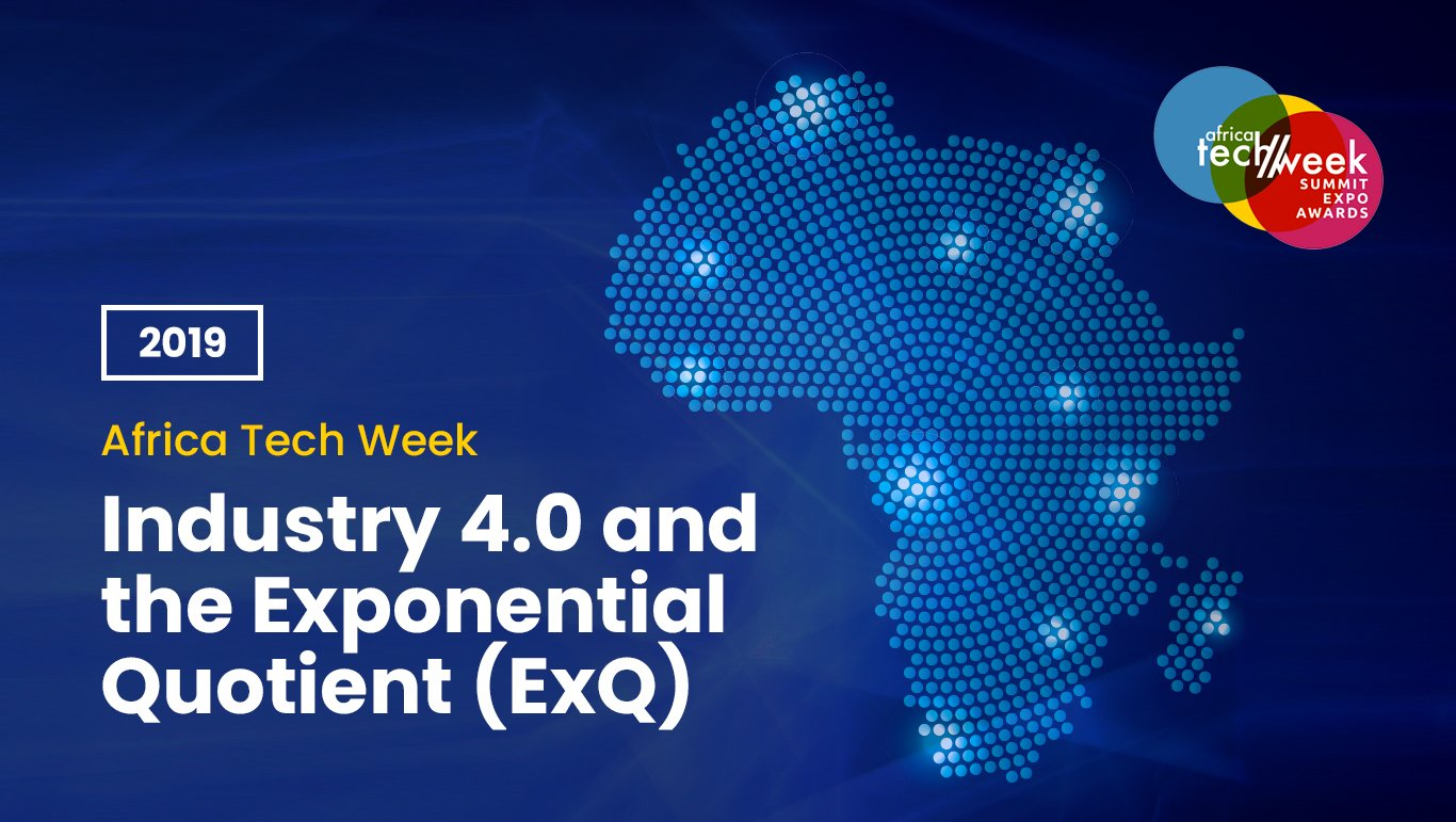 Africa-Tech-Week-2019--Industry-4.0-and-the-Exponential-Quotient-(ExQ)